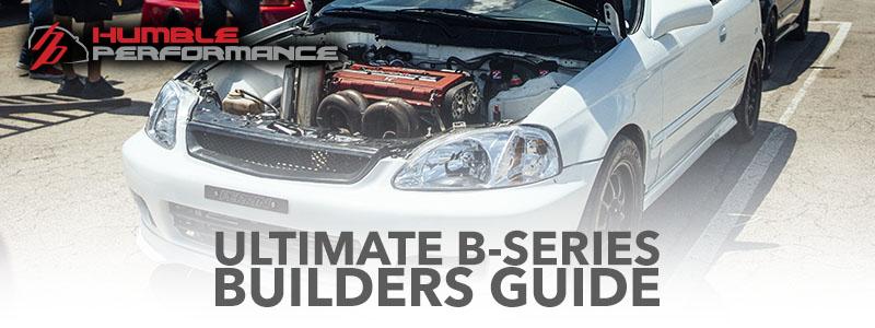 Honda B18/B16/B20 Build Guide - Humble Performance